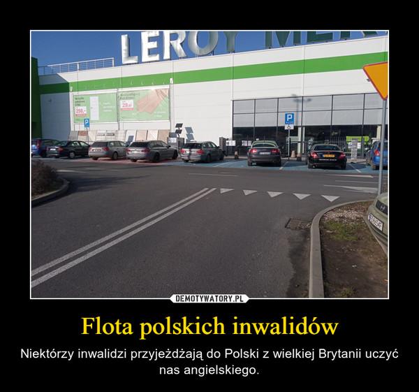Flota polskich inwalidów – Niektórzy inwalidzi przyjeżdżają do Polski z wielkiej Brytanii uczyć nas angielskiego.