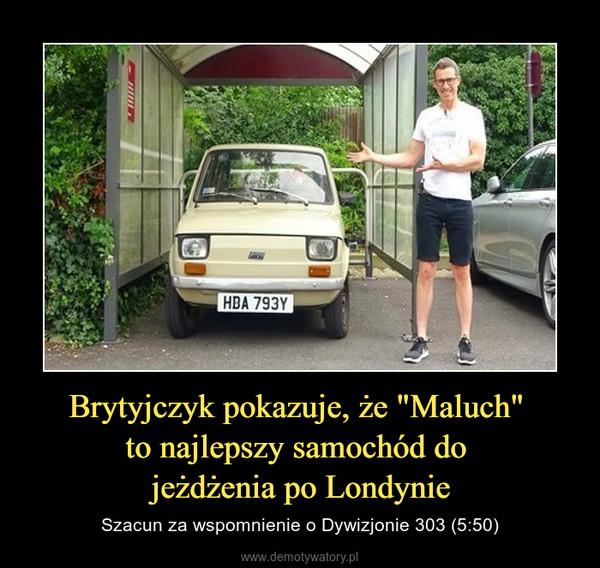 """Brytyjczyk pokazuje, że """"Maluch"""" to najlepszy samochód do jeżdżenia po Londynie – Szacun za wspomnienie o Dywizjonie 303 (5:50)"""