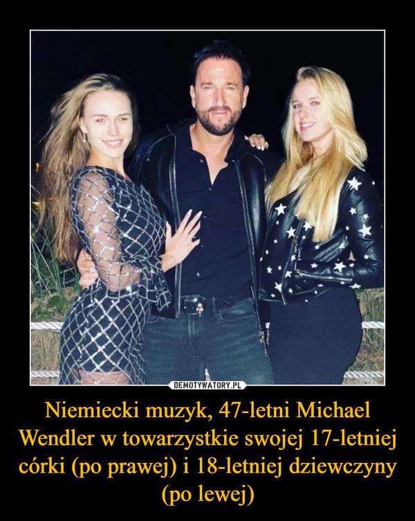 Niemiecki muzyk, 47-letni Michael Wendler w towarzystkie swojej 17-letniej córki (po prawej) i 18-letniej dziewczyny (po lewej) –
