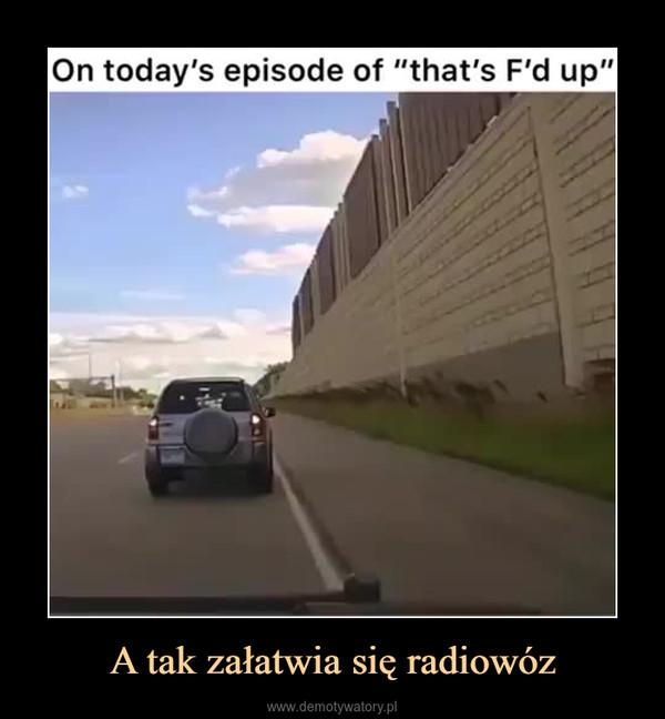 A tak załatwia się radiowóz –