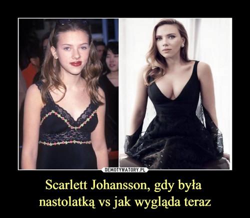 Scarlett Johansson, gdy była  nastolatką vs jak wygląda teraz