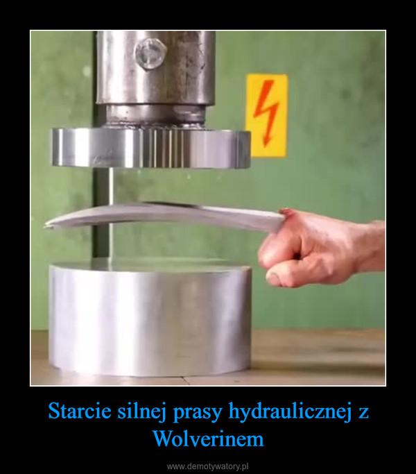 Starcie silnej prasy hydraulicznej z Wolverinem –