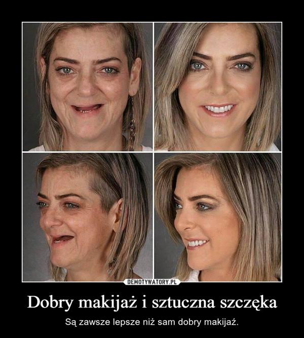 Dobry makijaż i sztuczna szczęka – Są zawsze lepsze niż sam dobry makijaź.
