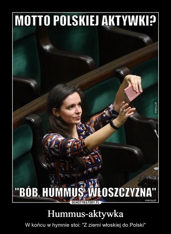 """Hummus-aktywka – W końcu w hymnie stoi: """"Z ziemi włoskiej do Polski"""""""