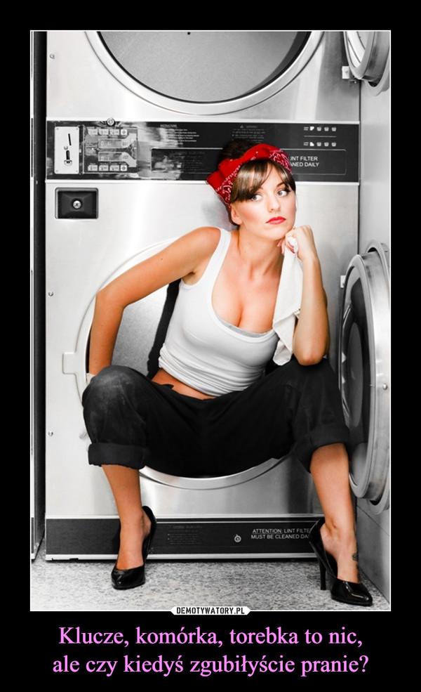 Klucze, komórka, torebka to nic,ale czy kiedyś zgubiłyście pranie? –