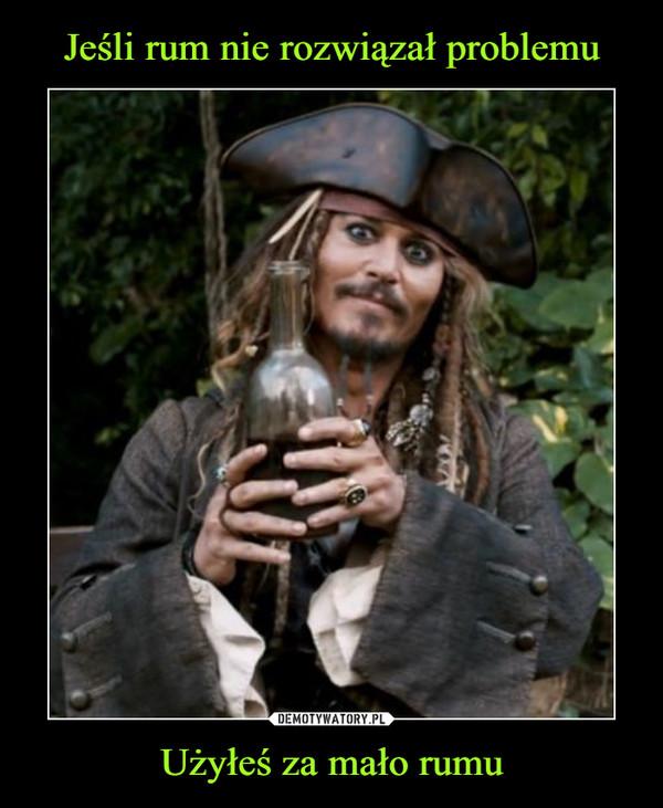 Użyłeś za mało rumu –