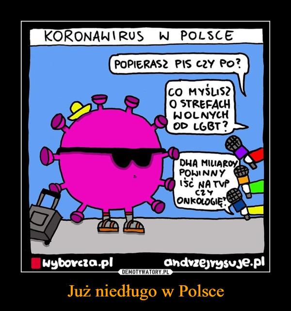 Już niedługo w Polsce –  Koronawirus w Polsce popierasz Pis czy Po? Co myślisz o strefach wolnych od lgbt? Dwa miliardy powinny iść na vp czy onkologię? wyborcza.pl andrzejrysuje.pl