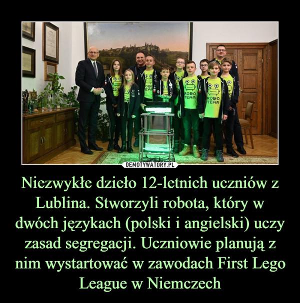 Niezwykłe dzieło 12-letnich uczniów z Lublina. Stworzyli robota, który w dwóch językach (polski i angielski) uczy zasad segregacji. Uczniowie planują z nim wystartować w zawodach First Lego League w Niemczech –
