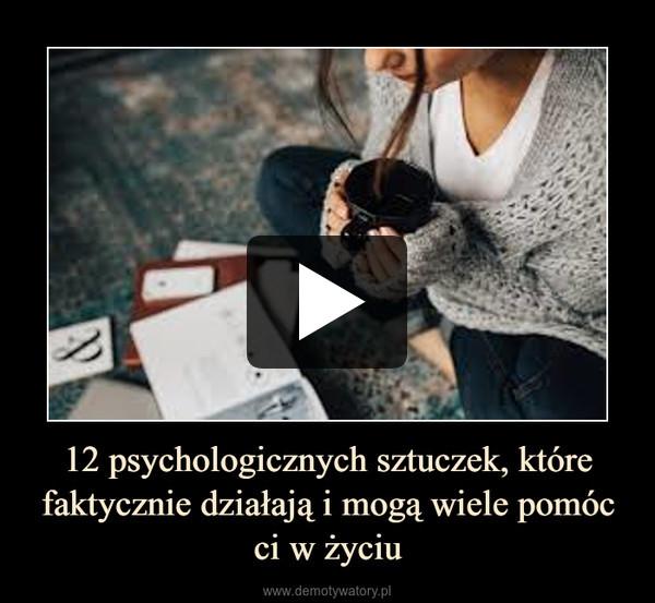 12 psychologicznych sztuczek, które faktycznie działają i mogą wiele pomóc ci w życiu –