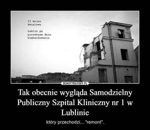 Tak obecnie wygląda Samodzielny Publiczny Szpital Kliniczny nr 1 w Lublinie