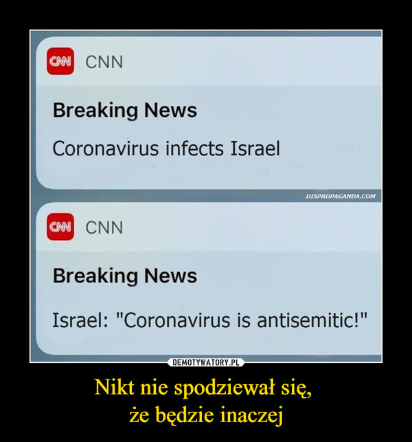 "Nikt nie spodziewał się, że będzie inaczej –  CN CNNBreaking NewsCoronavirus infects IsraelDISPROPAGANDA.COMCAN CNNBreaking NewsIsrael: ""Coronavirus is antisemitic!"""