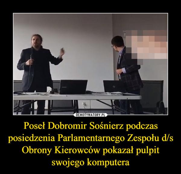 Poseł Dobromir Sośnierz podczas posiedzenia Parlamentarnego Zespołu d/s Obrony Kierowców pokazał pulpit swojego komputera –