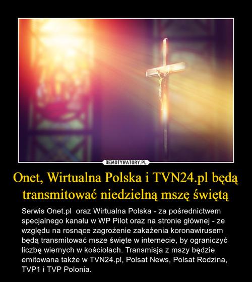 Onet, Wirtualna Polska i TVN24.pl będą transmitować niedzielną mszę świętą