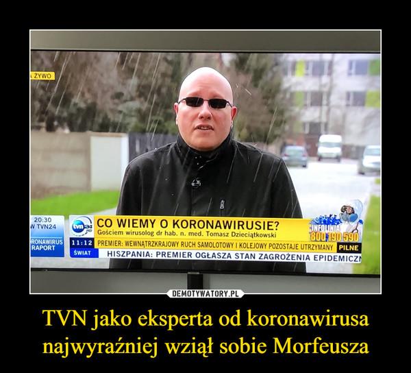 TVN jako eksperta od koronawirusa najwyraźniej wziął sobie Morfeusza –
