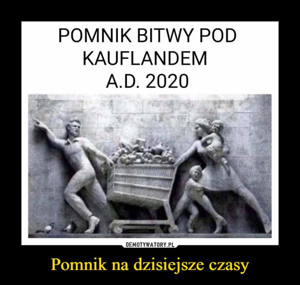 Pomnik na dzisiejsze czasy –  POMNIK BITWY POD KAUFLANDEM A.D. 2020