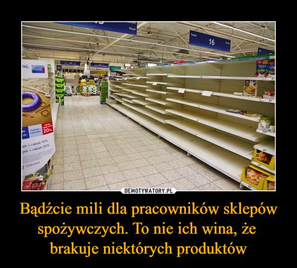 Bądźcie mili dla pracowników sklepów spożywczych. To nie ich wina, że brakuje niektórych produktów –