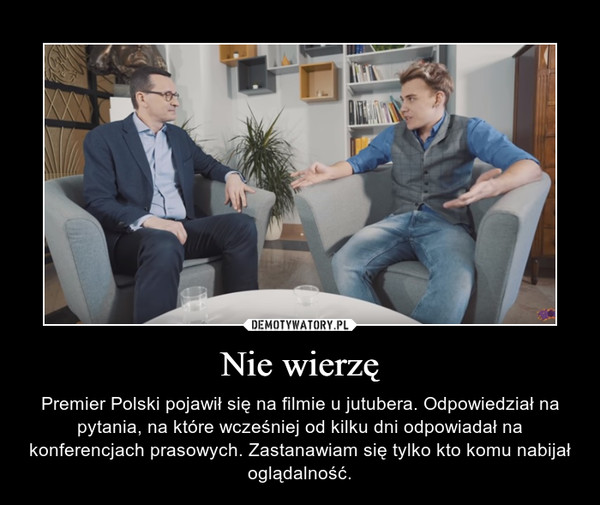 Nie wierzę – Premier Polski pojawił się na filmie u jutubera. Odpowiedział na pytania, na które wcześniej od kilku dni odpowiadał na konferencjach prasowych. Zastanawiam się tylko kto komu nabijał oglądalność.