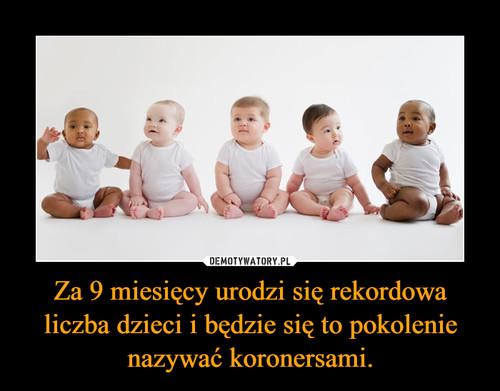 Za 9 miesięcy urodzi się rekordowa liczba dzieci i będzie się to pokolenie nazywać koronersami.