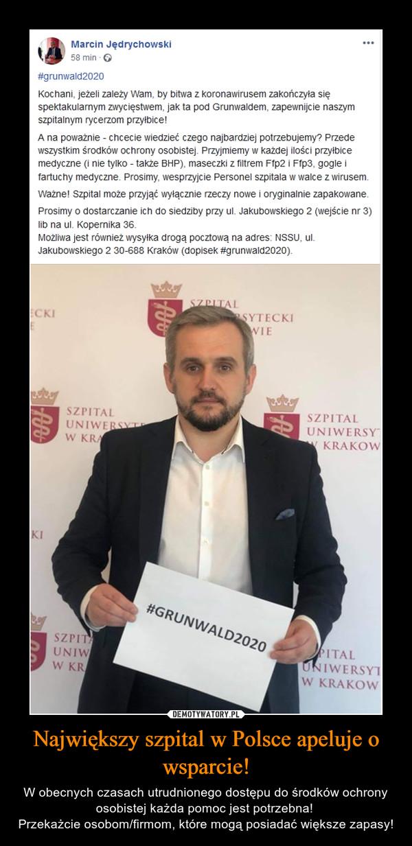 Największy szpital w Polsce apeluje o wsparcie! – W obecnych czasach utrudnionego dostępu do środków ochrony osobistej każda pomoc jest potrzebna! Przekażcie osobom/firmom, które mogą posiadać większe zapasy!