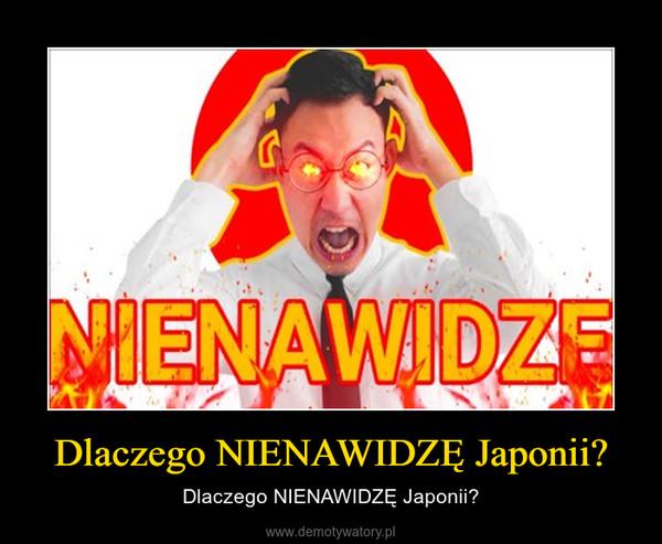 Dlaczego NIENAWIDZĘ Japonii? – Dlaczego NIENAWIDZĘ Japonii?