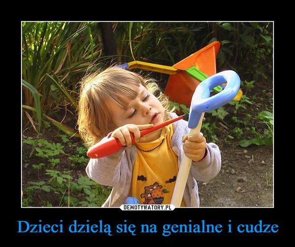 Dzieci dzielą się na genialne i cudze –