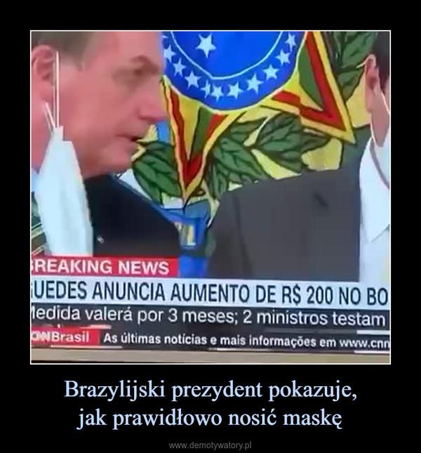 Brazylijski prezydent pokazuje,jak prawidłowo nosić maskę –
