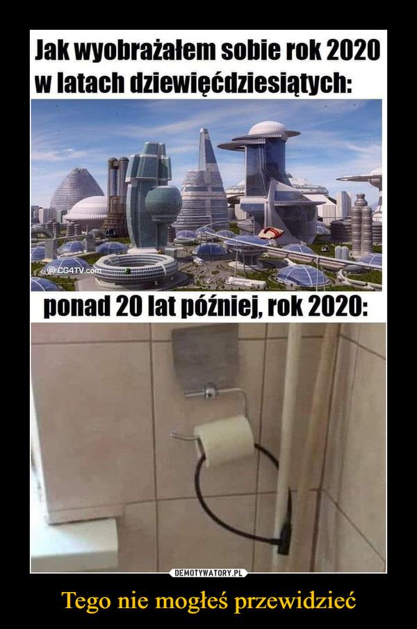 Tego nie mogłeś przewidzieć –  Jak wyobrażałem sobie rok 2020w latach dziewięćdziesiątych:ponad 20 lat później, rok 2020: