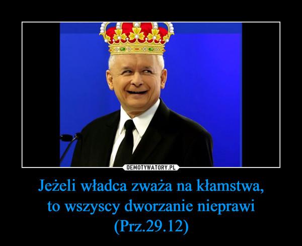 Jeżeli władca zważa na kłamstwa,to wszyscy dworzanie nieprawi (Prz.29.12) –