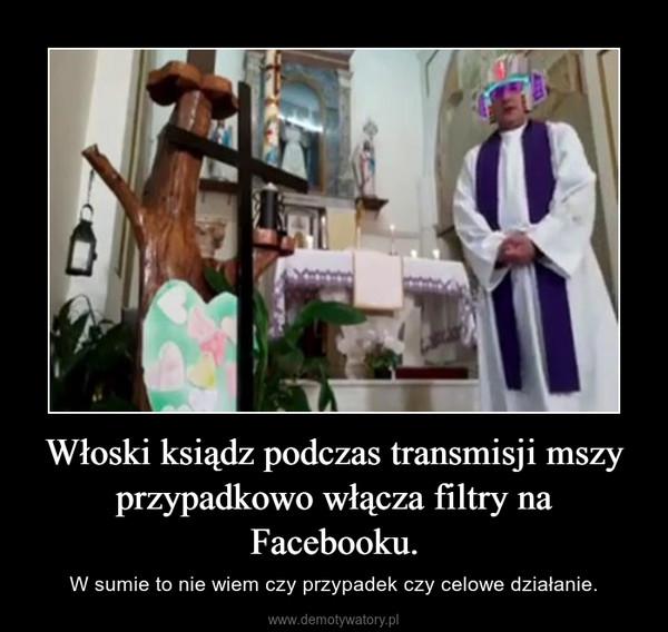 Włoski ksiądz podczas transmisji mszy przypadkowo włącza filtry na Facebooku. – W sumie to nie wiem czy przypadek czy celowe działanie.