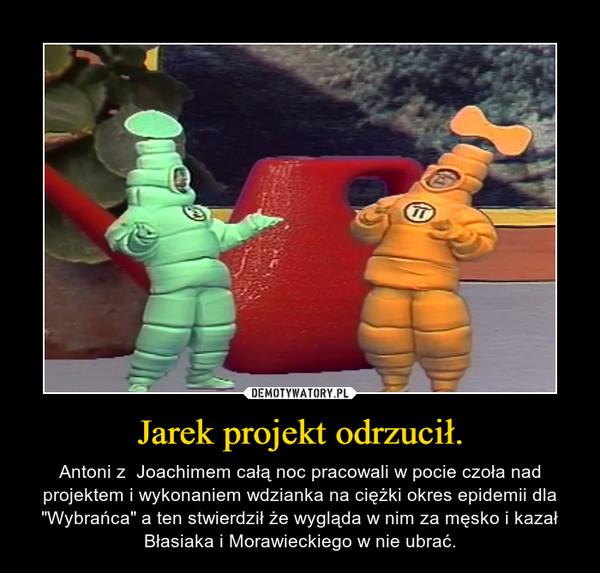 Jarek projekt odrzucił.