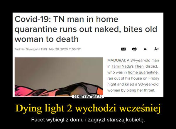 Dying light 2 wychodzi wcześniej