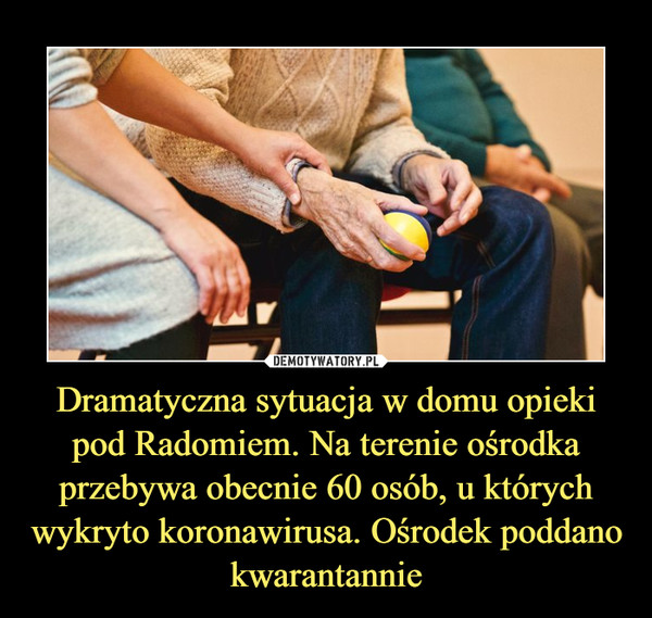 Dramatyczna sytuacja w domu opieki pod Radomiem. Na terenie ośrodka przebywa obecnie 60 osób, u których wykryto koronawirusa. Ośrodek poddano kwarantannie –