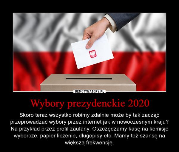 Wybory prezydenckie 2020 – Skoro teraz wszystko robimy zdalnie może by tak zacząć przeprowadzać wybory przez internet jak w nowoczesnym kraju? Na przykład przez profil zaufany. Oszczędzamy kasę na komisje wyborcze, papier liczenie, długopisy etc. Mamy też szansę na większą frekwencję.