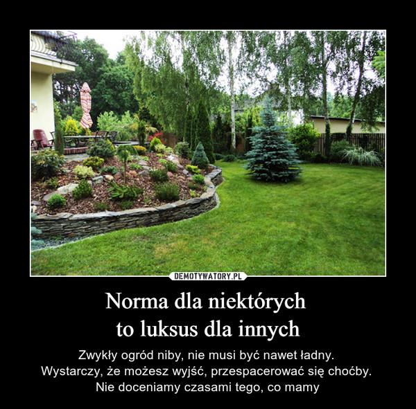 Norma dla niektórych to luksus dla innych – Zwykły ogród niby, nie musi być nawet ładny. Wystarczy, że możesz wyjść, przespacerować się choćby. Nie doceniamy czasami tego, co mamy