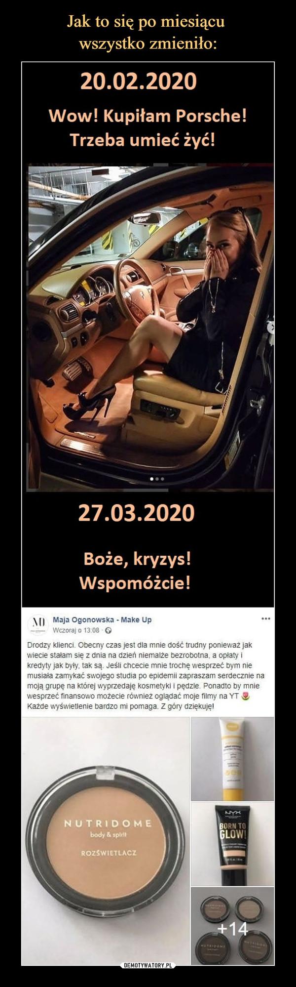 –  20.02.2020 Wow Kupiłam Porshe Zić trzeba umieć! 27.03.2020 Boże kryzys Wspomożcie!
