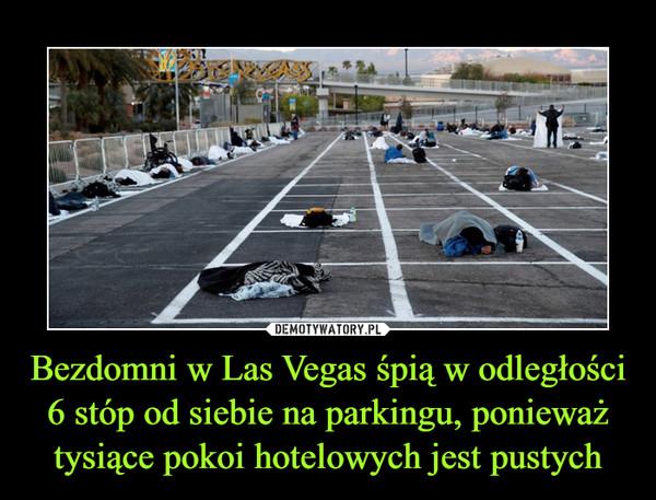 Bezdomni w Las Vegas śpią w odległości 6 stóp od siebie na parkingu, ponieważ tysiące pokoi hotelowych jest pustych –