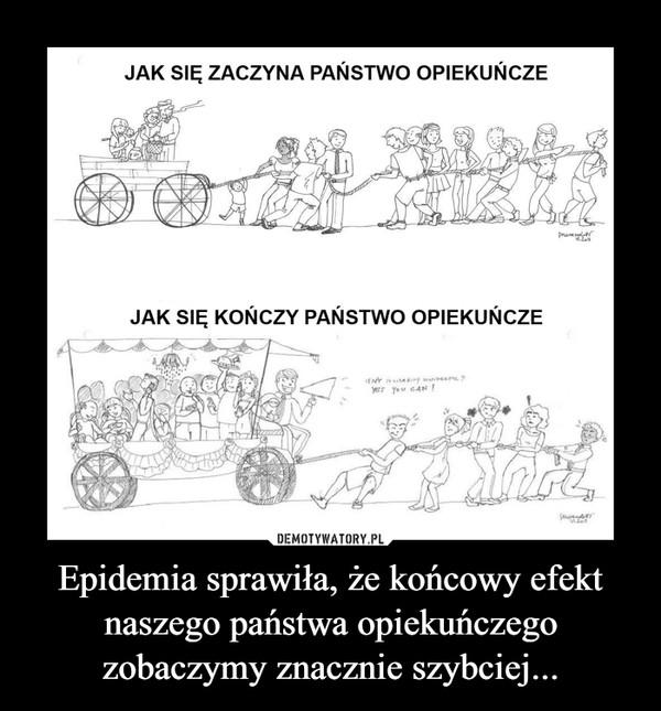 Epidemia sprawiła, że końcowy efekt naszego państwa opiekuńczego zobaczymy znacznie szybciej... –