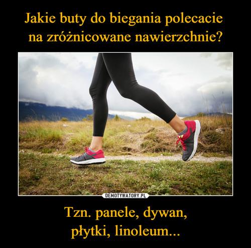 Jakie buty do biegania polecacie  na zróżnicowane nawierzchnie? Tzn. panele, dywan, płytki, linoleum...
