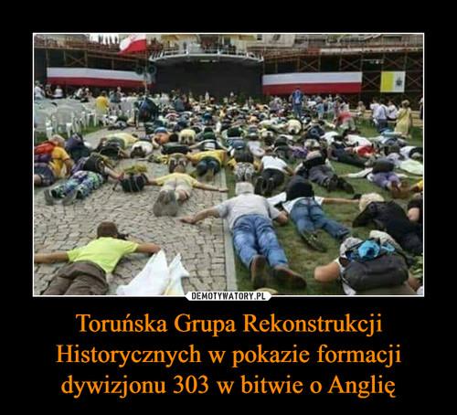 Toruńska Grupa Rekonstrukcji Historycznych w pokazie formacji dywizjonu 303 w bitwie o Anglię