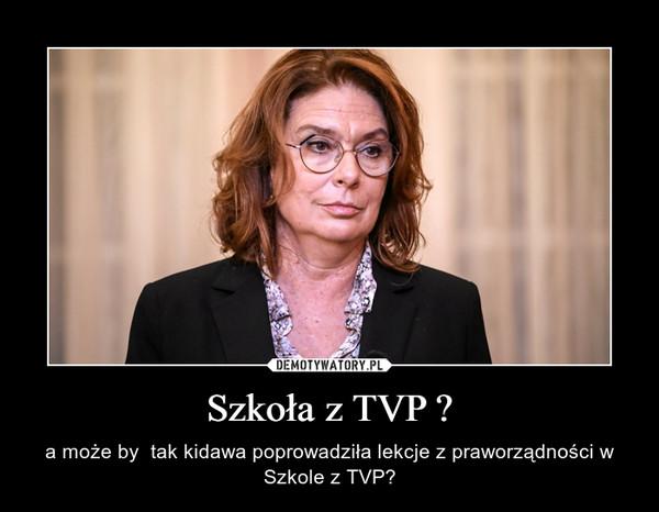 Szkoła z TVP ? – a może by  tak kidawa poprowadziła lekcje z praworządności w Szkole z TVP?