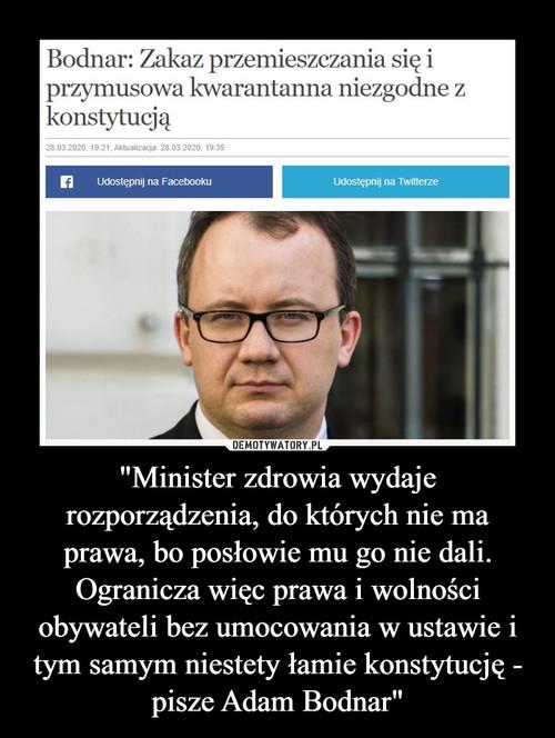 """""""Minister zdrowia wydaje rozporządzenia, do których nie ma prawa, bo posłowie mu go nie dali. Ogranicza więc prawa i wolności obywateli bez umocowania w ustawie i tym samym niestety łamie konstytucję - pisze Adam Bodnar"""""""