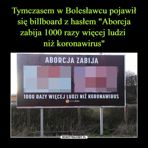 """Tymczasem w Bolesławcu pojawił się billboard z hasłem """"Aborcja zabija 1000 razy więcej ludzi  niż koronawirus"""""""