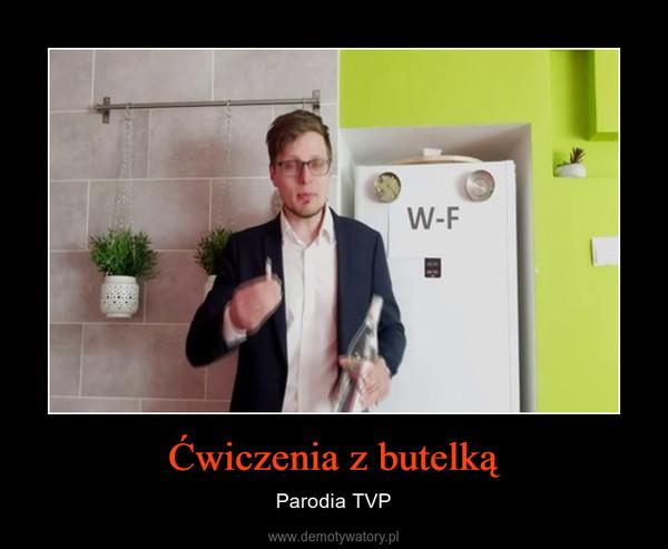 Ćwiczenia z butelką – Parodia TVP
