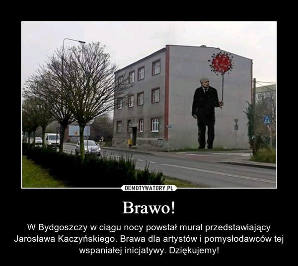 Brawo! – W Bydgoszczy w ciągu nocy powstał mural przedstawiający Jarosława Kaczyńskiego. Brawa dla artystów i pomysłodawców tej wspaniałej inicjatywy. Dziękujemy!