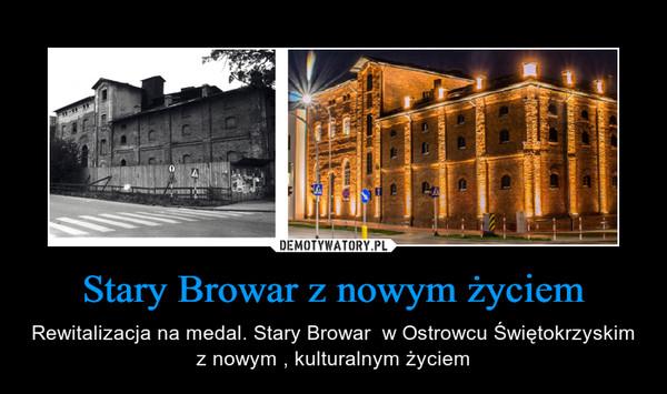 Stary Browar z nowym życiem – Rewitalizacja na medal. Stary Browar  w Ostrowcu Świętokrzyskim z nowym , kulturalnym życiem