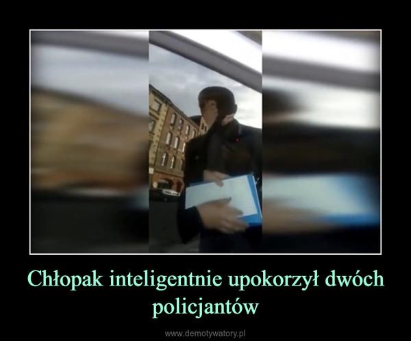 Chłopak inteligentnie upokorzył dwóch policjantów –