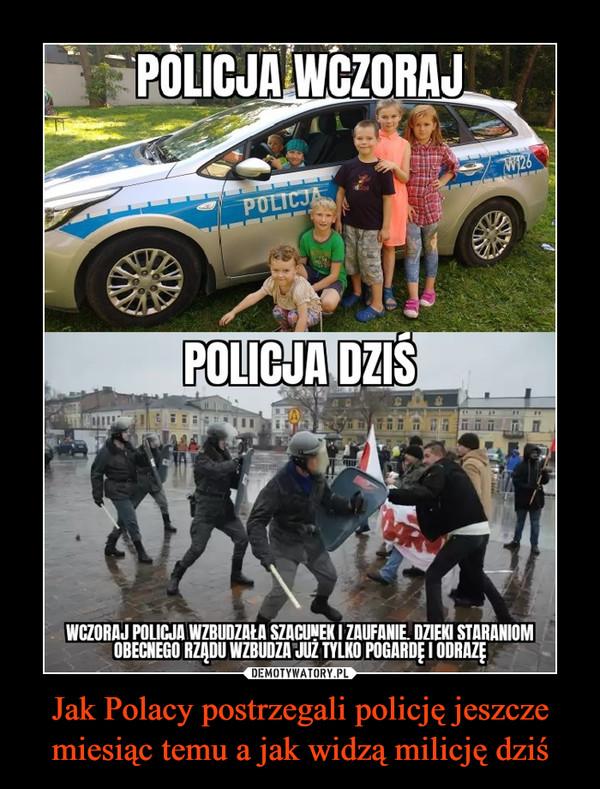 Jak Polacy postrzegali policję jeszcze miesiąc temu a jak widzą milicję dziś –  POLICJA WCZORAJW126POLICJAPOLICJA DZIŚWCZORAJ POLICJA WZBUDZAŁA SZACUNEK I ZAUFANIE. DZIEKI STARANIOMOBECNEGO RZĄDU WZBUDZA JUZ TYLKO POGARDĘ I ODRAZĘ