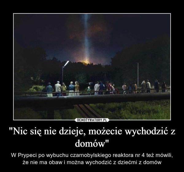 """""""Nic się nie dzieje, możecie wychodzić z domów"""" – W Prypeci po wybuchu czarnobylskiego reaktora nr 4 też mówili, że nie ma obaw i można wychodzić z dziećmi z domów"""