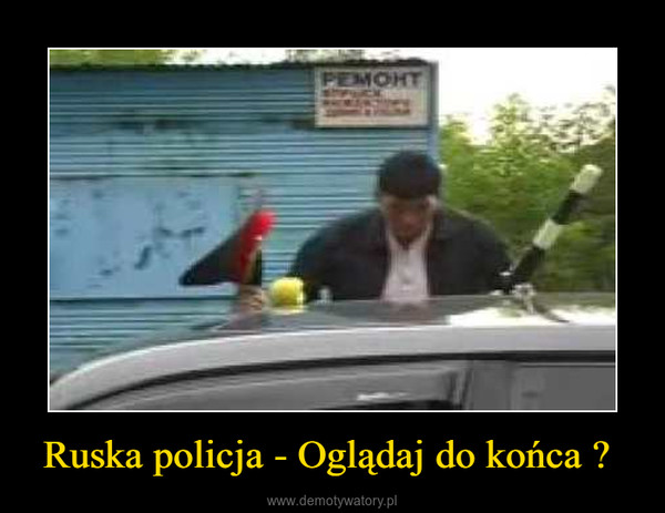 Ruska policja - Oglądaj do końca  –