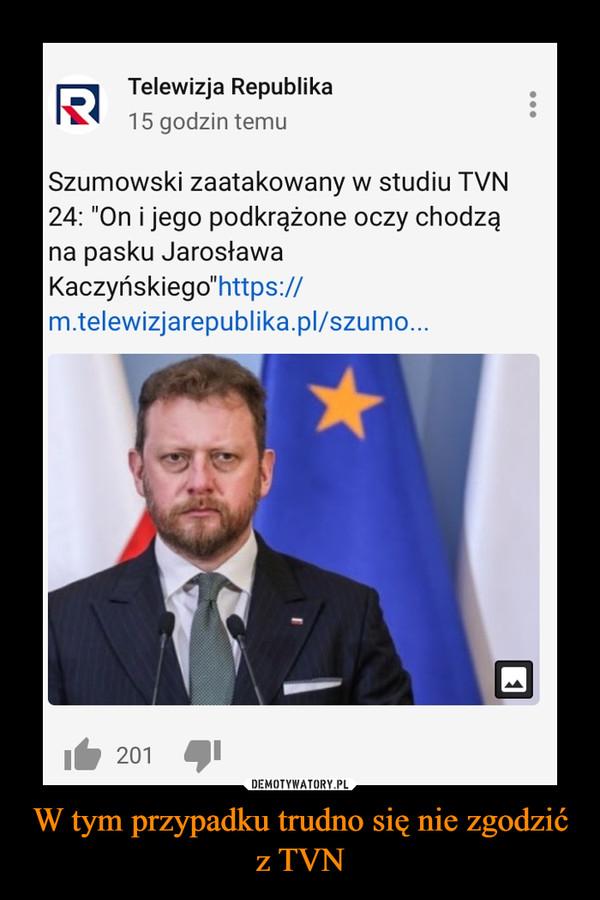 W tym przypadku trudno się nie zgodzić z TVN –